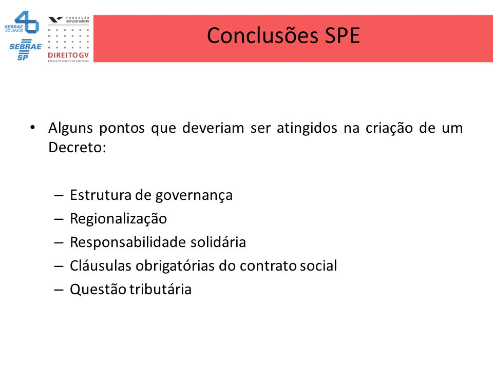 Conclusões SPE Alguns pontos que deveriam ser atingidos na criação de um Decreto: Estrutura de governança.