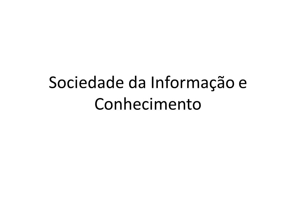 Sociedade da Informação e Conhecimento