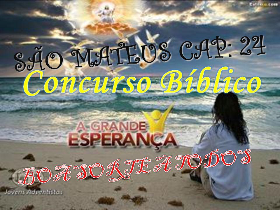 SÃO MATEUS CAP: 24 Concurso Bíblico BOA SORTE A TODOS