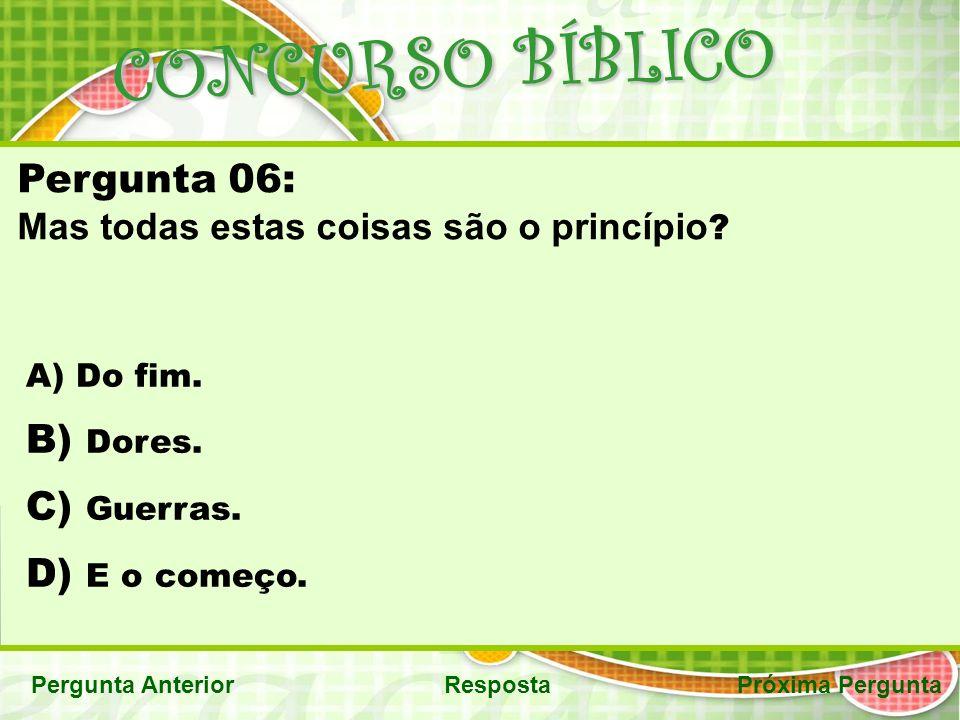 CONCURSO BÍBLICO Pergunta 06: Dores. Guerras. E o começo.