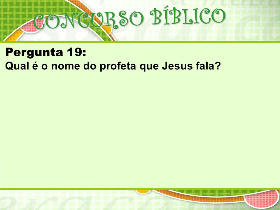CONCURSO BÍBLICO Pergunta 19: Qual é o nome do profeta que Jesus fala