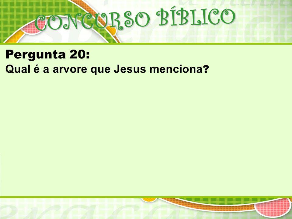 CONCURSO BÍBLICO Pergunta 20: Qual é a arvore que Jesus menciona