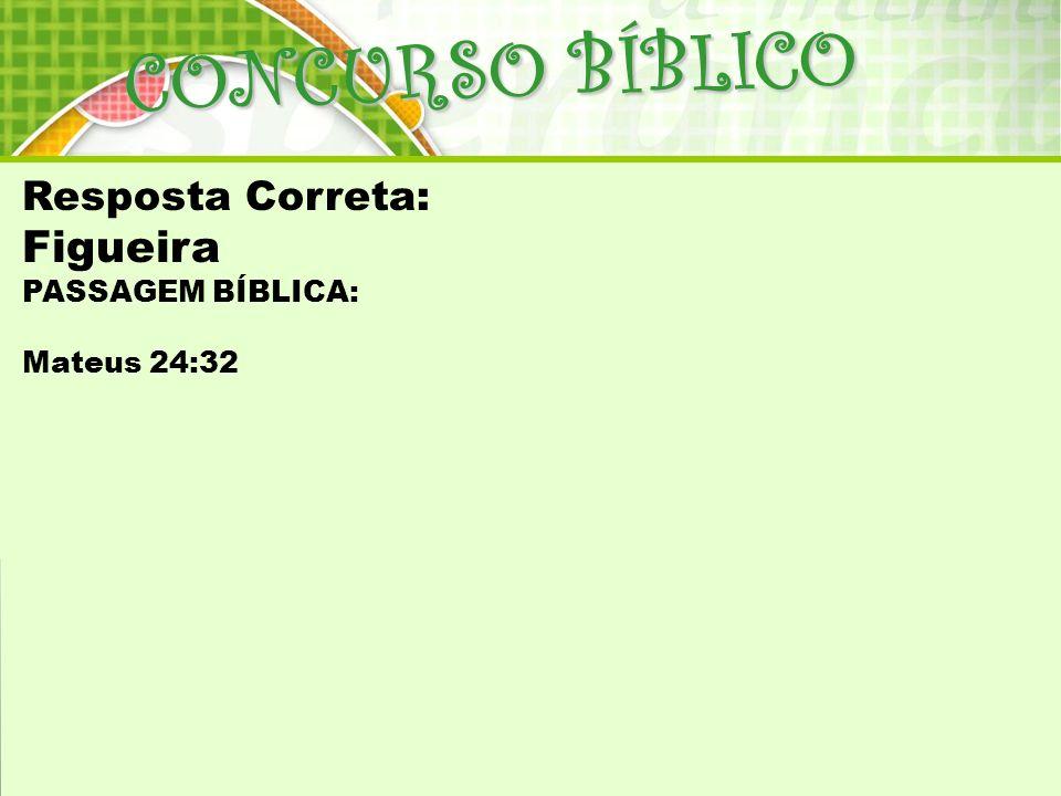 CONCURSO BÍBLICO Figueira Resposta Correta: PASSAGEM BÍBLICA: