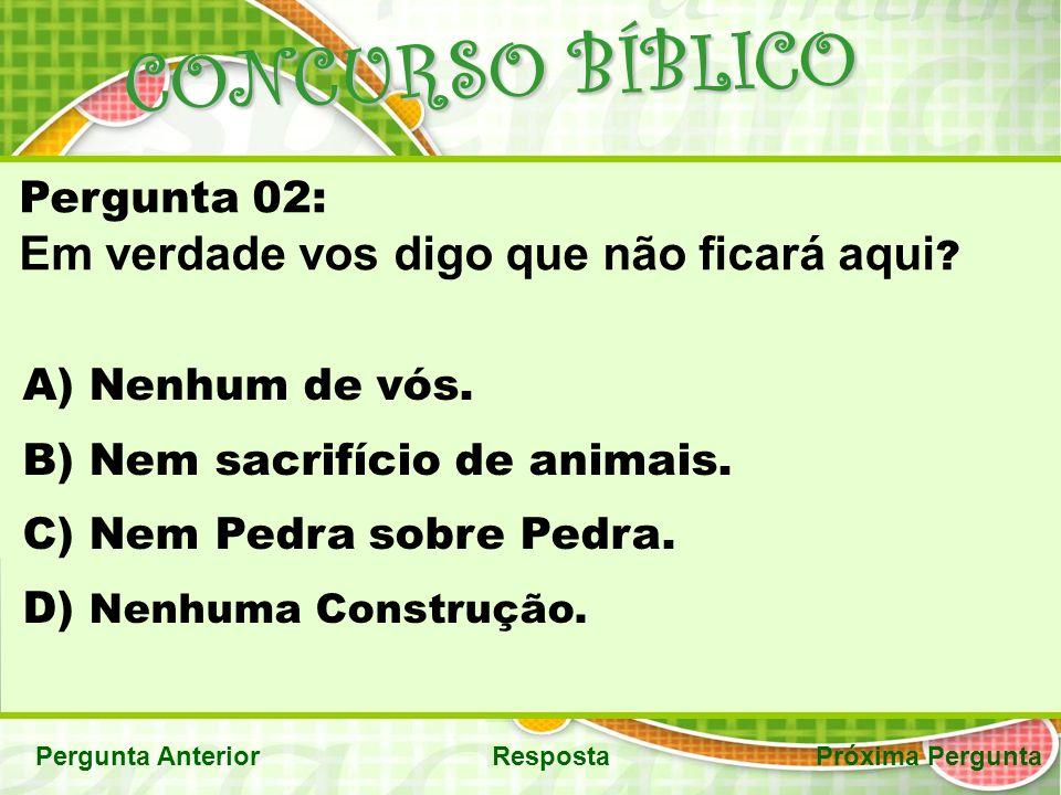 CONCURSO BÍBLICO Em verdade vos digo que não ficará aqui Pergunta 02: