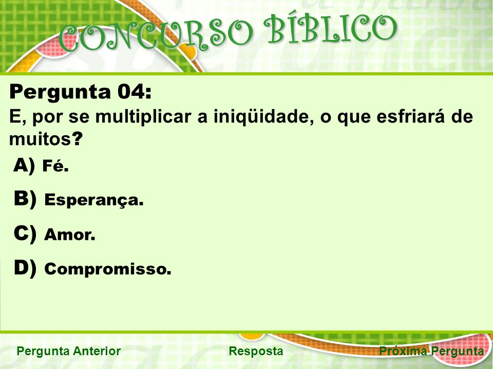 CONCURSO BÍBLICO Pergunta 04: Esperança. Amor. Compromisso.