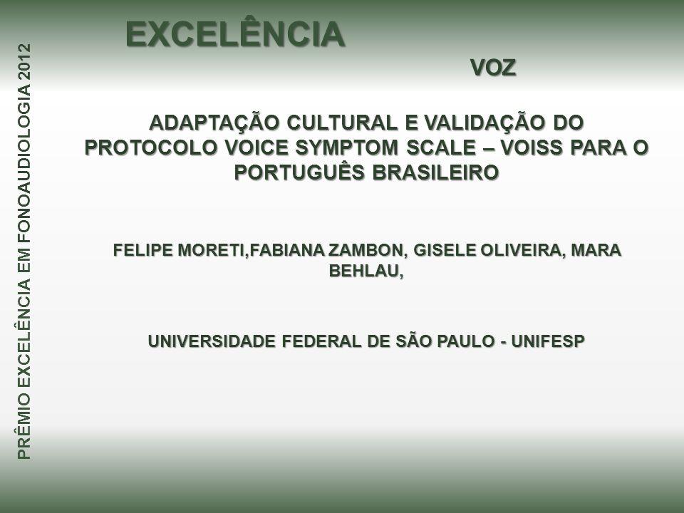 EXCELÊNCIA VOZ. ADAPTAÇÃO CULTURAL E VALIDAÇÃO DO PROTOCOLO VOICE SYMPTOM SCALE – VOISS PARA O PORTUGUÊS BRASILEIRO.