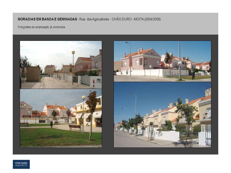 MORADIAS EM BANDA E GEMINADAS - Rua dos Agricultores - CHÃO DURO - MOITA (2004/2008)