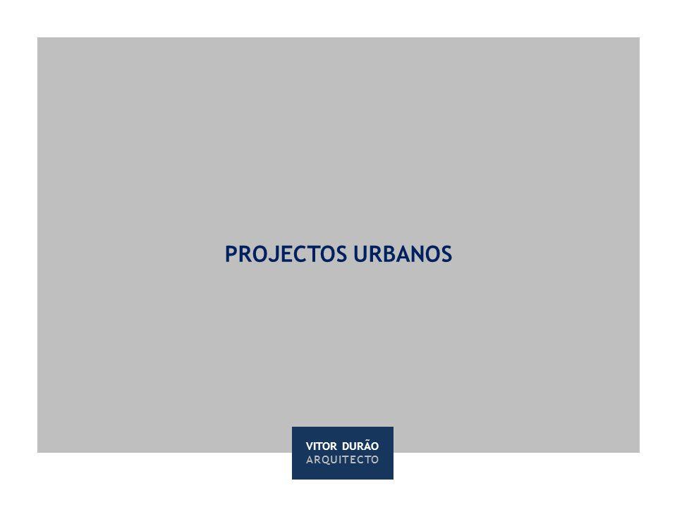 PROJECTOS URBANOS VITOR DURÃO ARQUITECTO