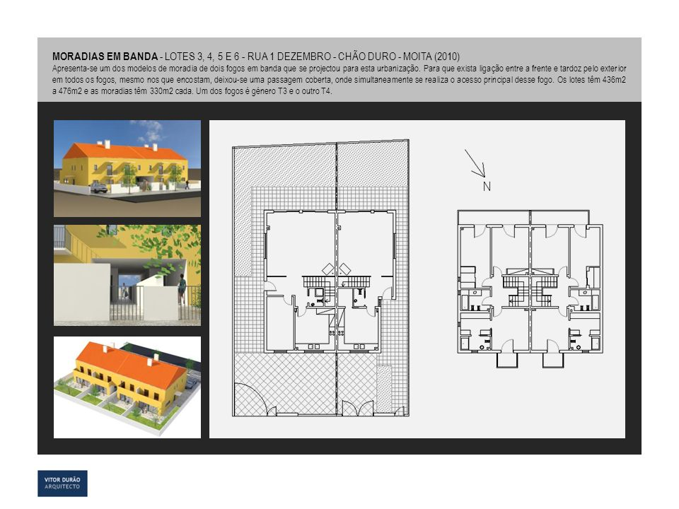MORADIAS EM BANDA - LOTES 3, 4, 5 E 6 - RUA 1 DEZEMBRO - CHÃO DURO - MOITA (2010)