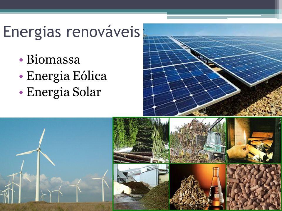 Energias renováveis Biomassa Energia Eólica Energia Solar