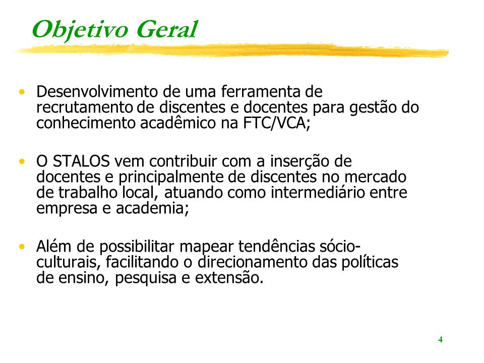 Objetivo Geral Desenvolvimento de uma ferramenta de recrutamento de discentes e docentes para gestão do conhecimento acadêmico na FTC/VCA;