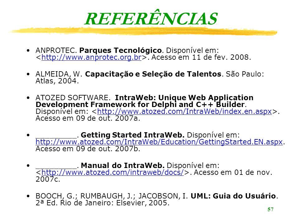 REFERÊNCIAS ANPROTEC. Parques Tecnológico. Disponível em: <http://www.anprotec.org.br>. Acesso em 11 de fev. 2008.