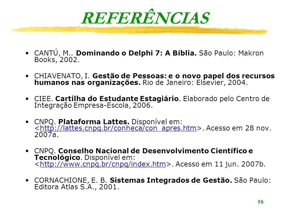 REFERÊNCIAS CANTÚ, M.. Dominando o Delphi 7: A Bíblia. São Paulo: Makron Books, 2002.
