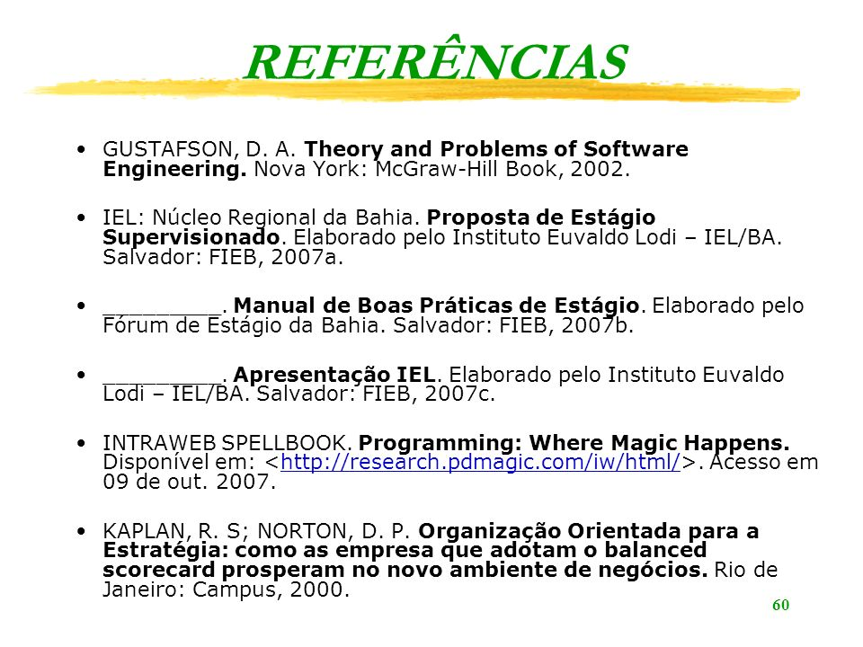 REFERÊNCIAS GUSTAFSON, D. A. Theory and Problems of Software Engineering. Nova York: McGraw-Hill Book, 2002.