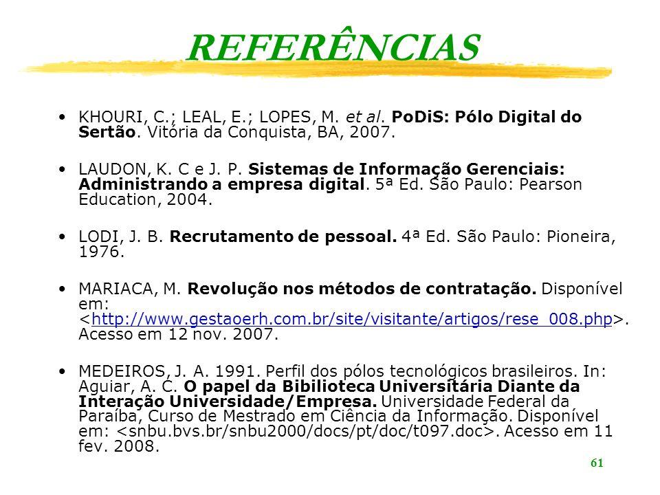 REFERÊNCIAS KHOURI, C.; LEAL, E.; LOPES, M. et al. PoDiS: Pólo Digital do Sertão. Vitória da Conquista, BA, 2007.