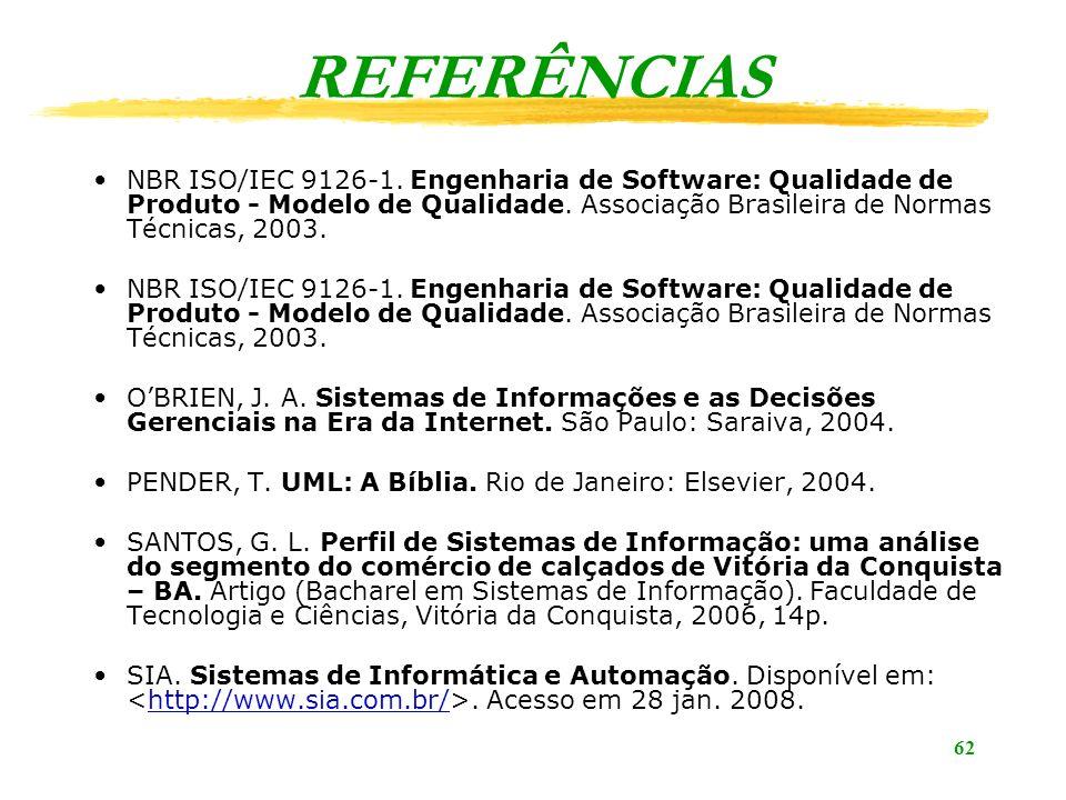 REFERÊNCIAS NBR ISO/IEC 9126-1. Engenharia de Software: Qualidade de Produto - Modelo de Qualidade. Associação Brasileira de Normas Técnicas, 2003.