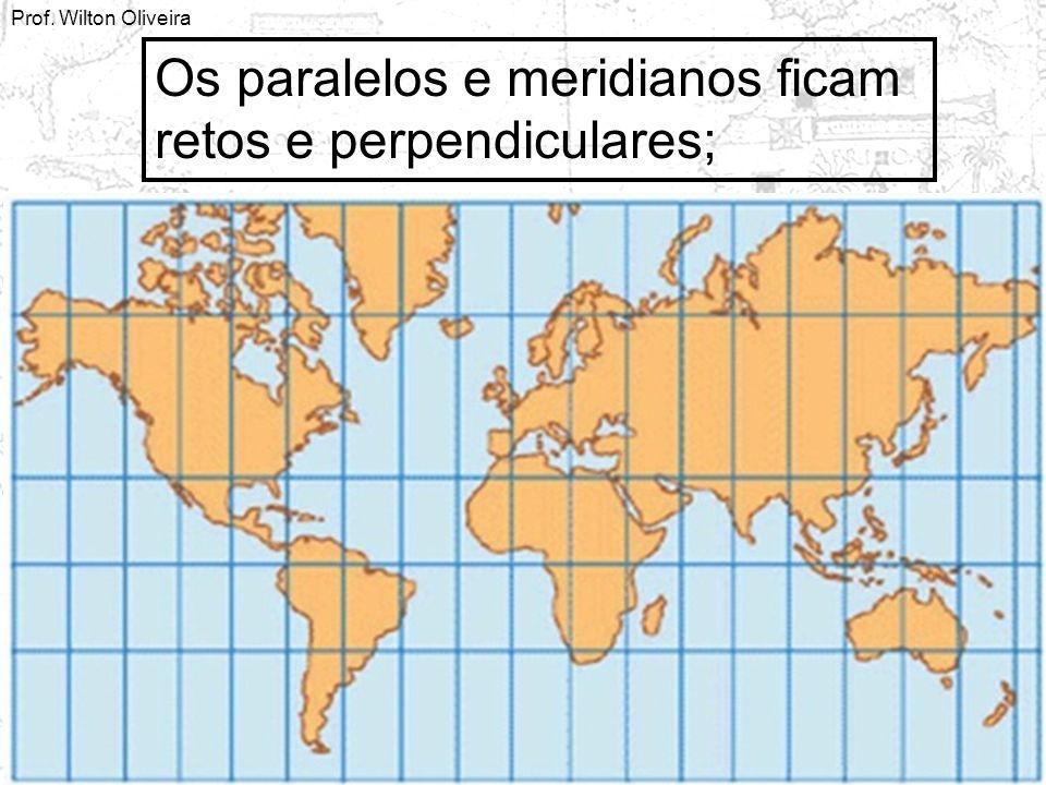 Os paralelos e meridianos ficam retos e perpendiculares;
