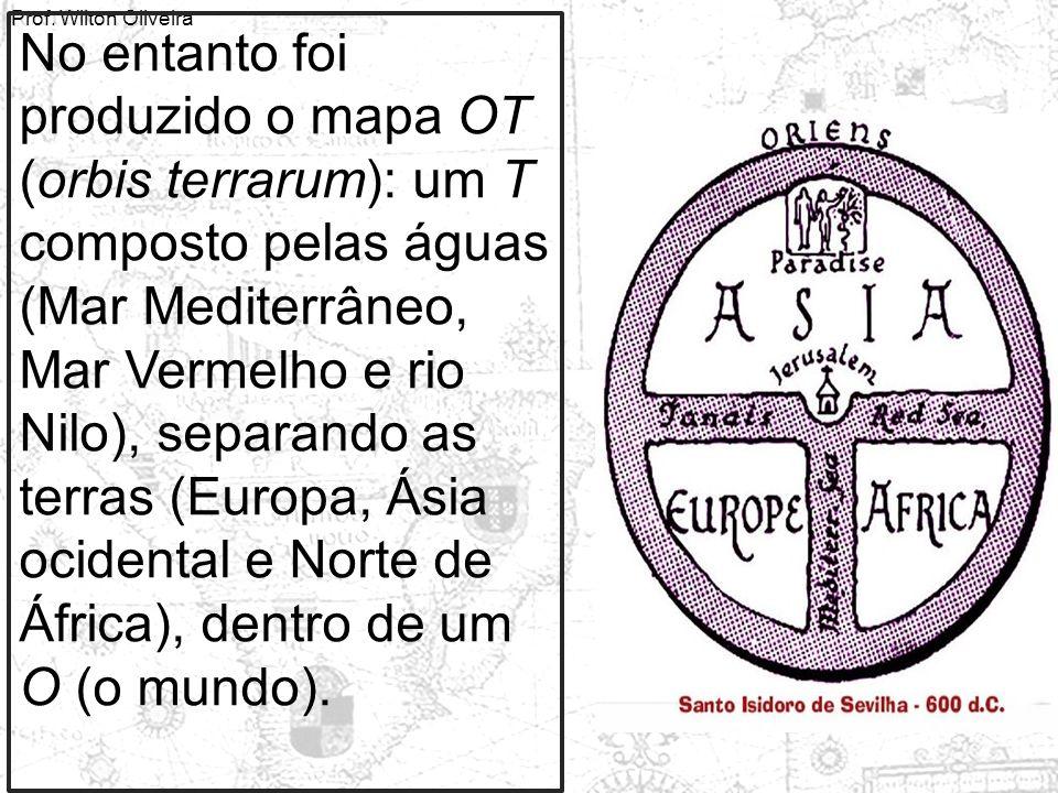 No entanto foi produzido o mapa OT (orbis terrarum): um T composto pelas águas (Mar Mediterrâneo, Mar Vermelho e rio Nilo), separando as terras (Europa, Ásia ocidental e Norte de África), dentro de um O (o mundo).
