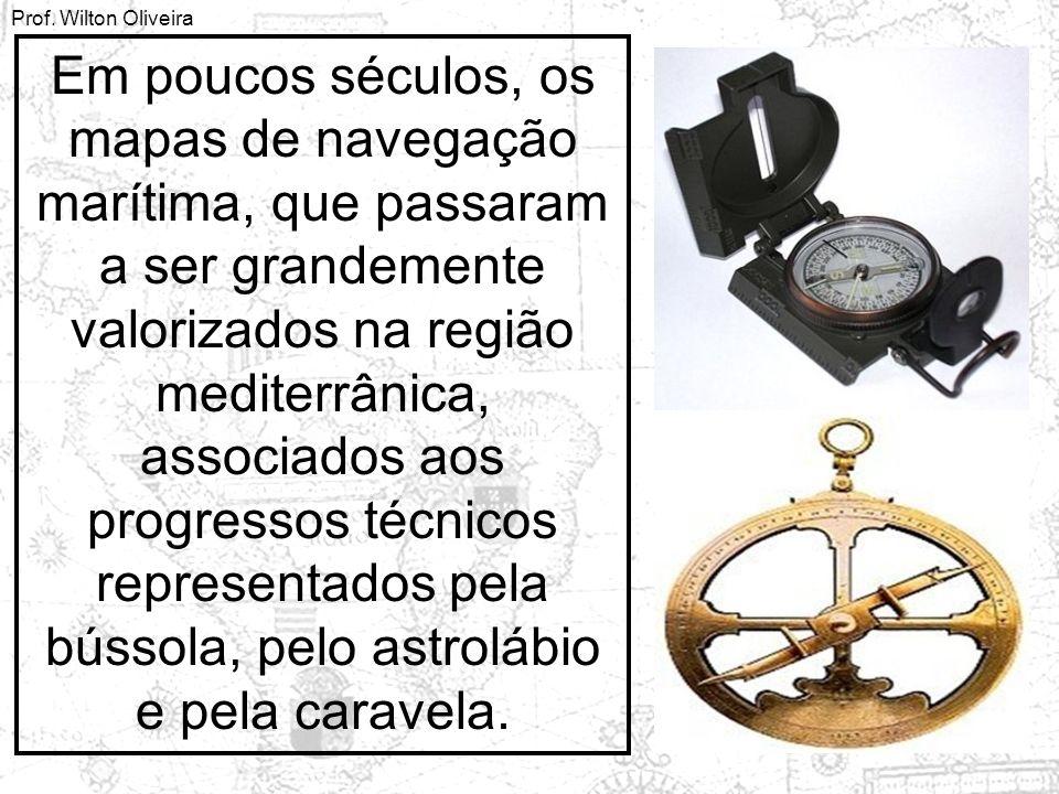 Em poucos séculos, os mapas de navegação marítima, que passaram a ser grandemente valorizados na região mediterrânica, associados aos progressos técnicos representados pela bússola, pelo astrolábio e pela caravela.