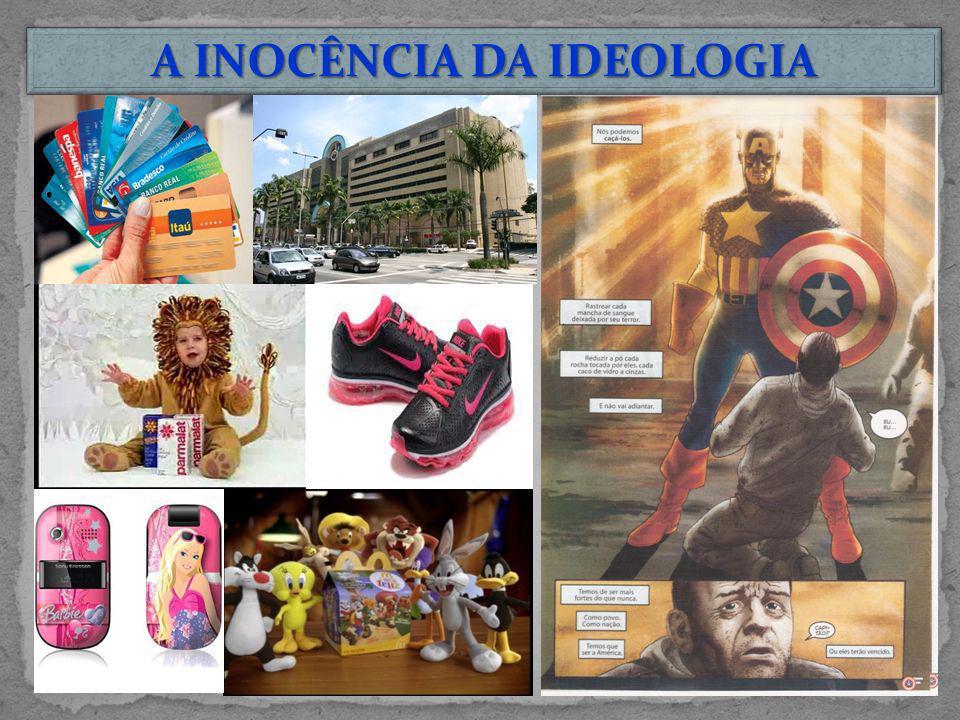 A INOCÊNCIA DA IDEOLOGIA