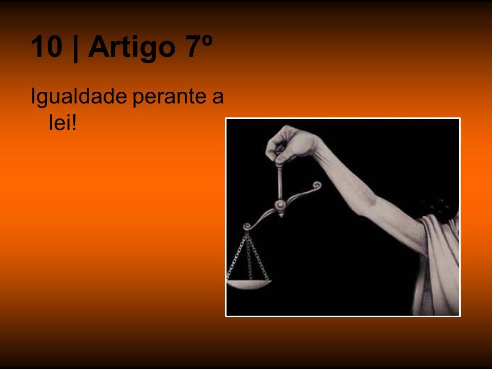 10 | Artigo 7º Igualdade perante a lei!