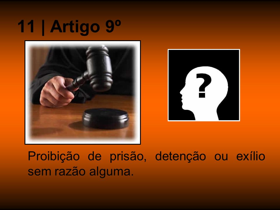 11 | Artigo 9º Proibição de prisão, detenção ou exílio sem razão alguma.