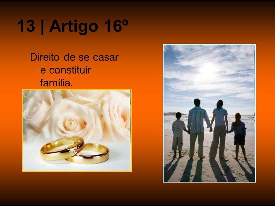 13 | Artigo 16º Direito de se casar e constituir família.