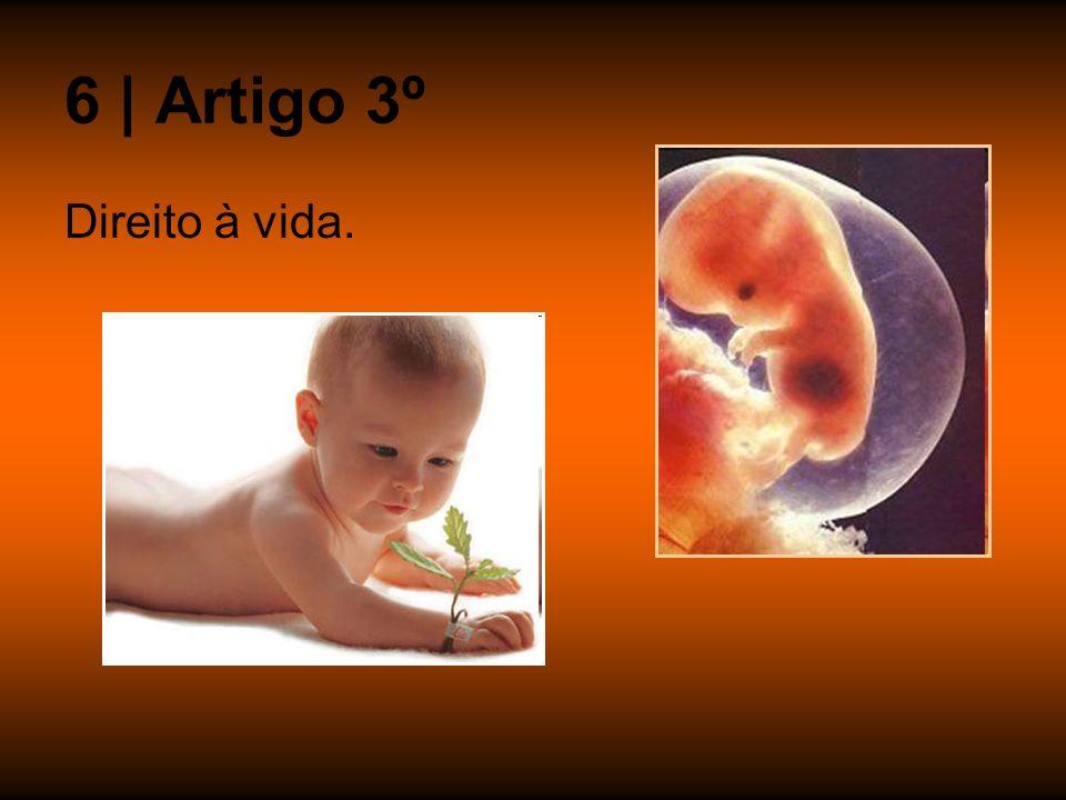 6 | Artigo 3º Direito à vida.