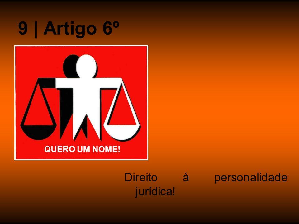 9 | Artigo 6º QUERO UM NOME! Direito à personalidade jurídica!