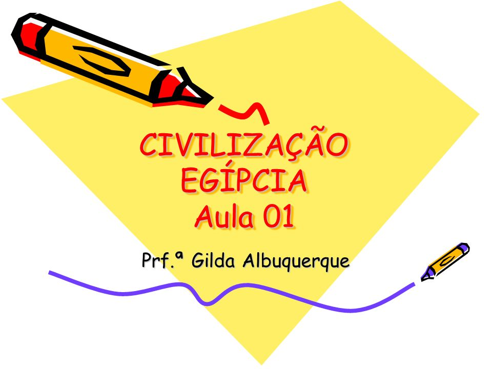 CIVILIZAÇÃO EGÍPCIA Aula 01