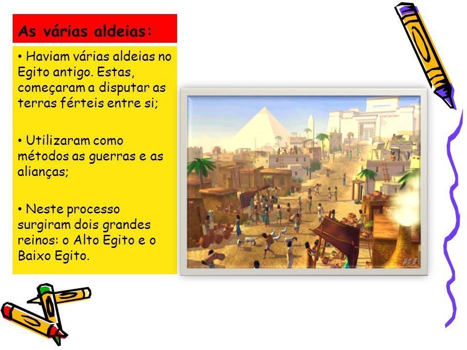 As várias aldeias: Haviam várias aldeias no Egito antigo. Estas, começaram a disputar as terras férteis entre si;