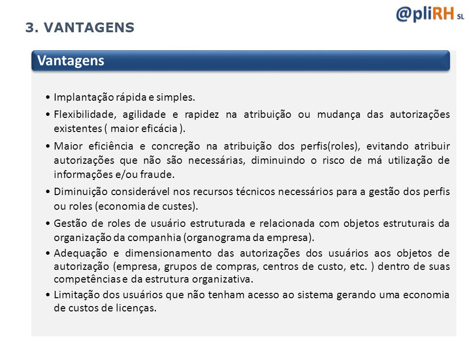Vantagens 3. VANTAGENS Implantação rápida e simples.