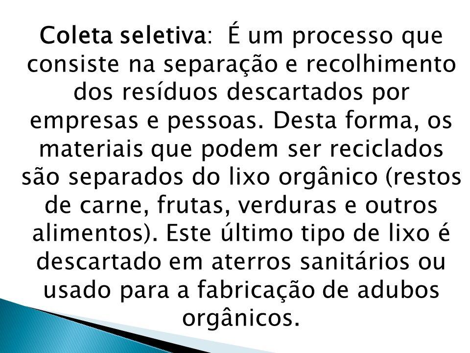 Coleta seletiva: É um processo que consiste na separação e recolhimento dos resíduos descartados por empresas e pessoas.