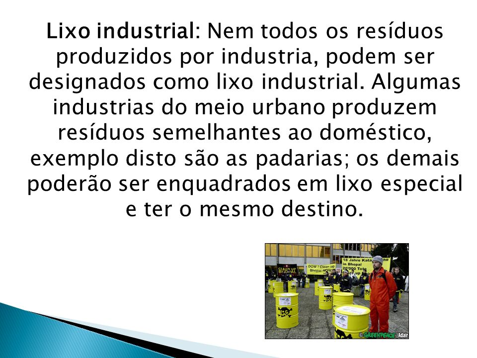 Lixo industrial: Nem todos os resíduos produzidos por industria, podem ser designados como lixo industrial.