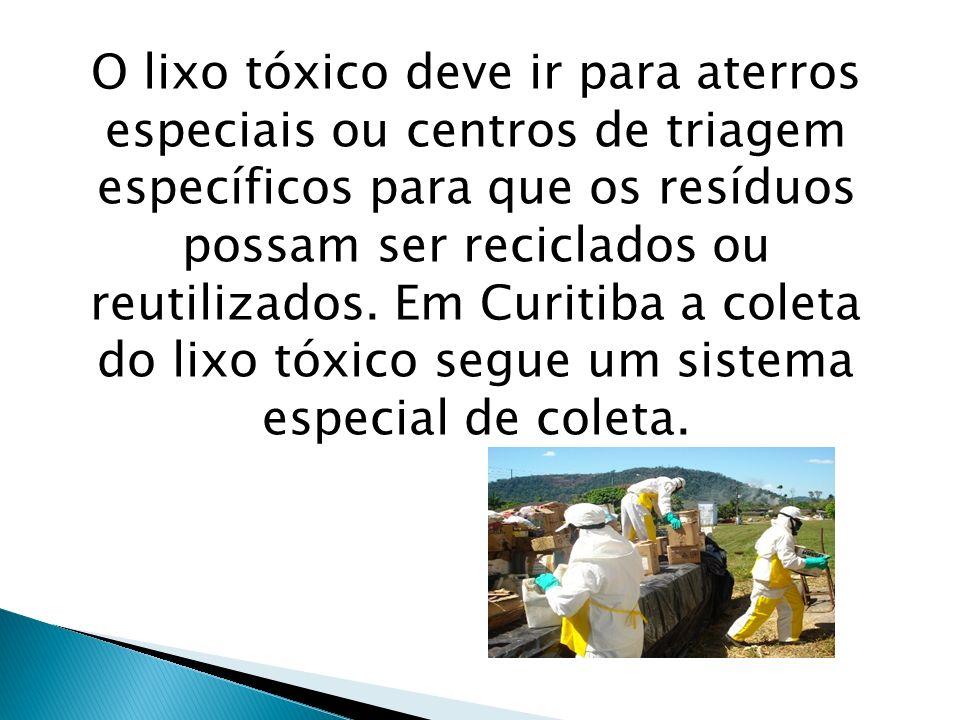 O lixo tóxico deve ir para aterros especiais ou centros de triagem específicos para que os resíduos possam ser reciclados ou reutilizados.