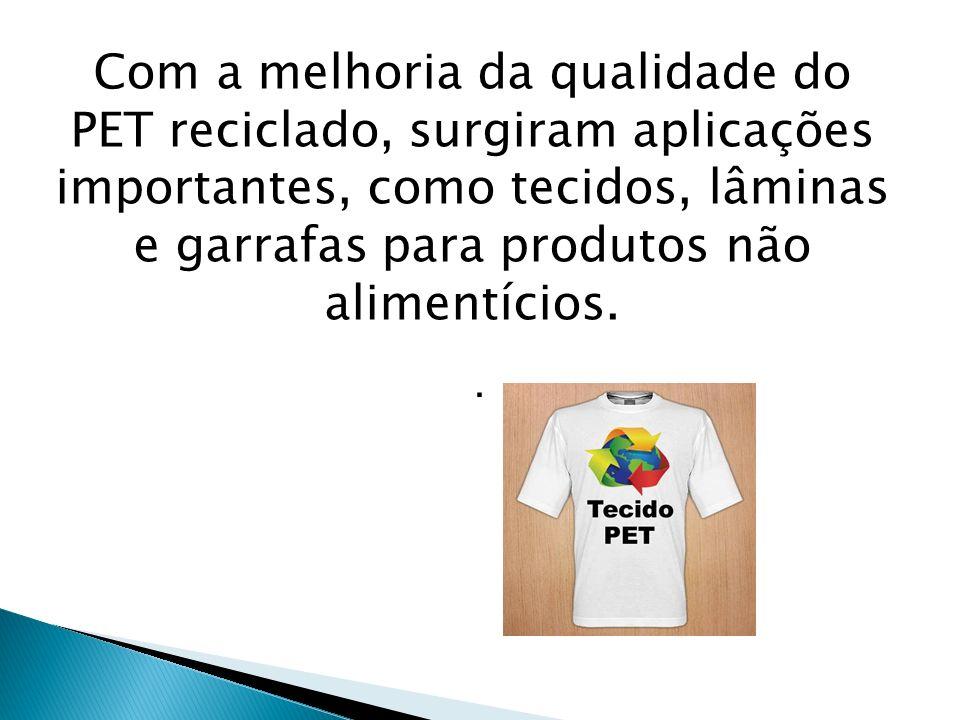 Com a melhoria da qualidade do PET reciclado, surgiram aplicações importantes, como tecidos, lâminas e garrafas para produtos não alimentícios.