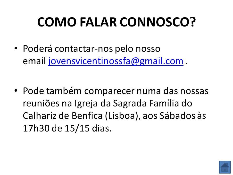 COMO FALAR CONNOSCO Poderá contactar-nos pelo nosso email jovensvicentinossfa@gmail.com .