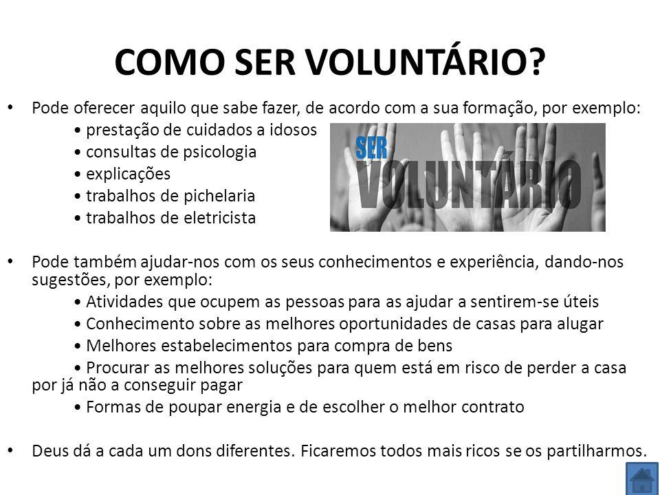 COMO SER VOLUNTÁRIO Pode oferecer aquilo que sabe fazer, de acordo com a sua formação, por exemplo: