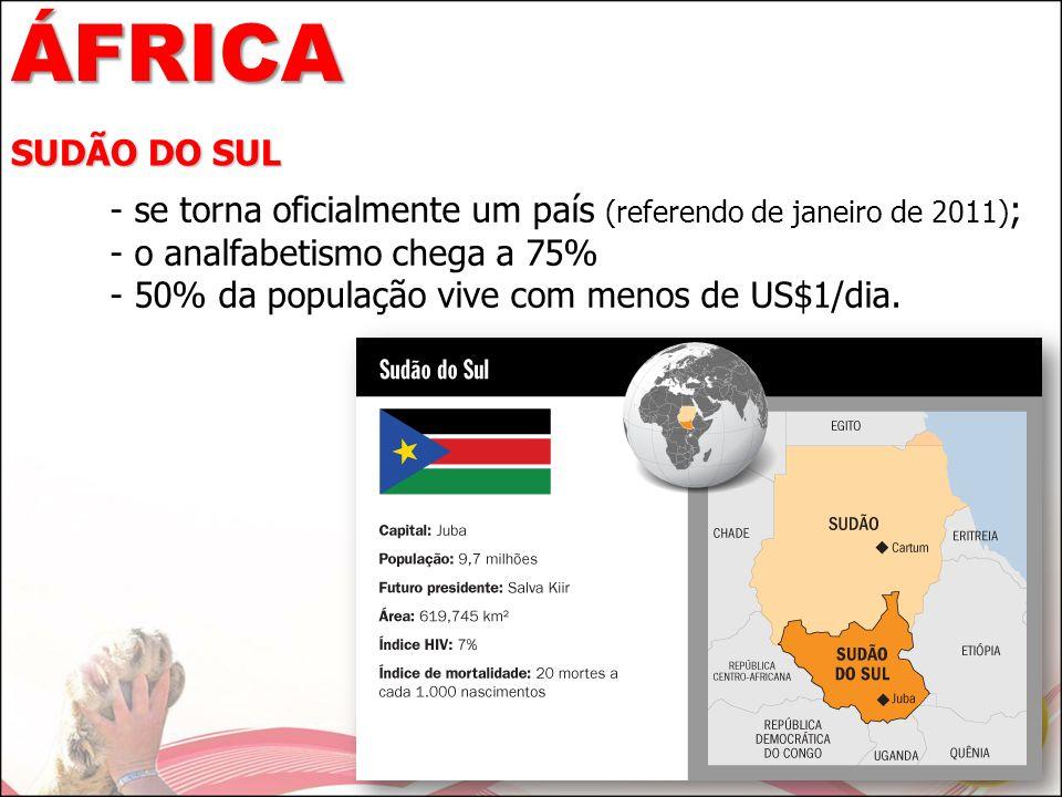 ÁFRICA SUDÃO DO SUL. - se torna oficialmente um país (referendo de janeiro de 2011); - o analfabetismo chega a 75%