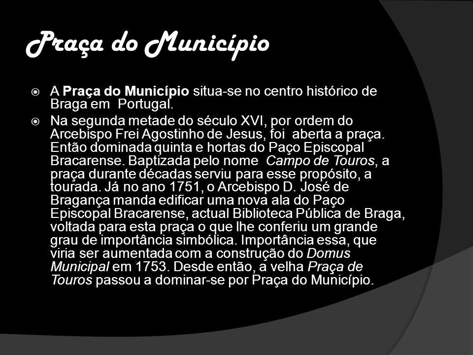 Praça do Município A Praça do Município situa-se no centro histórico de Braga em Portugal.