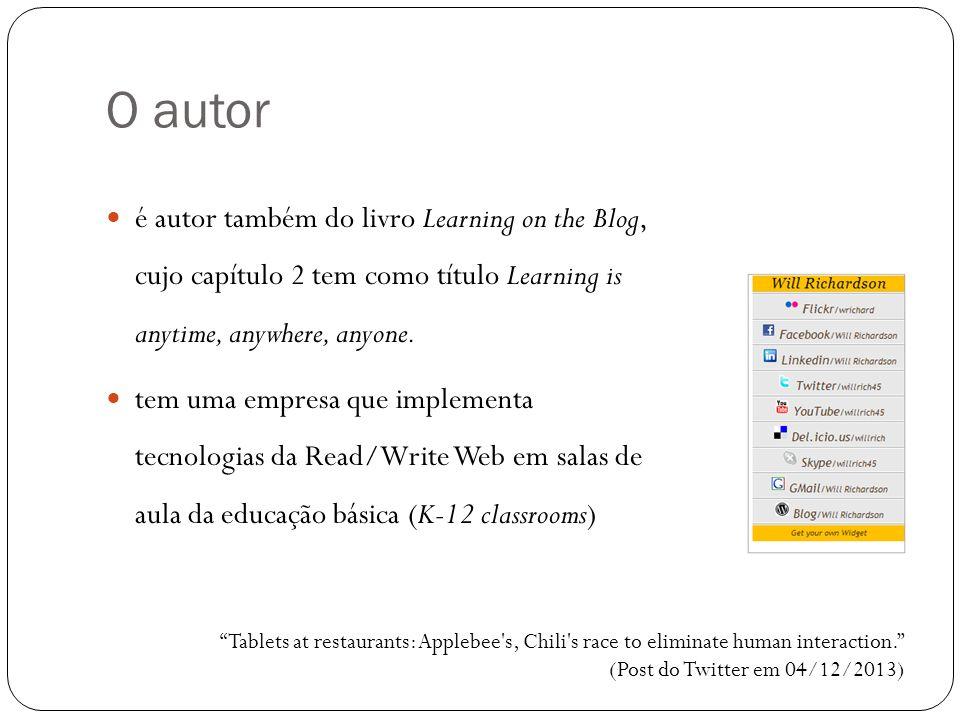 O autor é autor também do livro Learning on the Blog, cujo capítulo 2 tem como título Learning is anytime, anywhere, anyone.