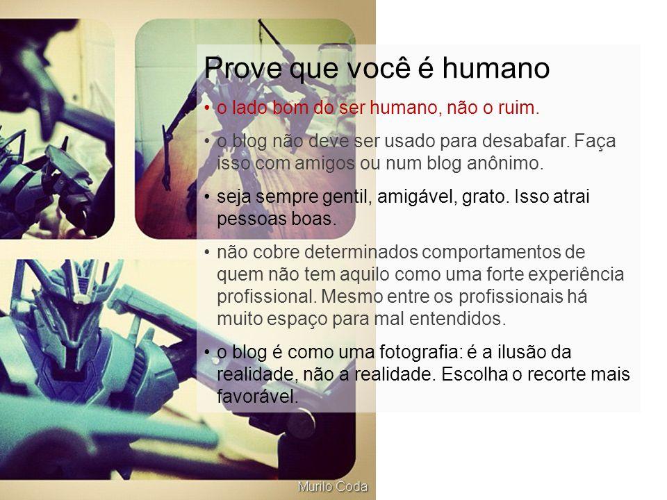 Prove que você é humano o lado bom do ser humano, não o ruim.