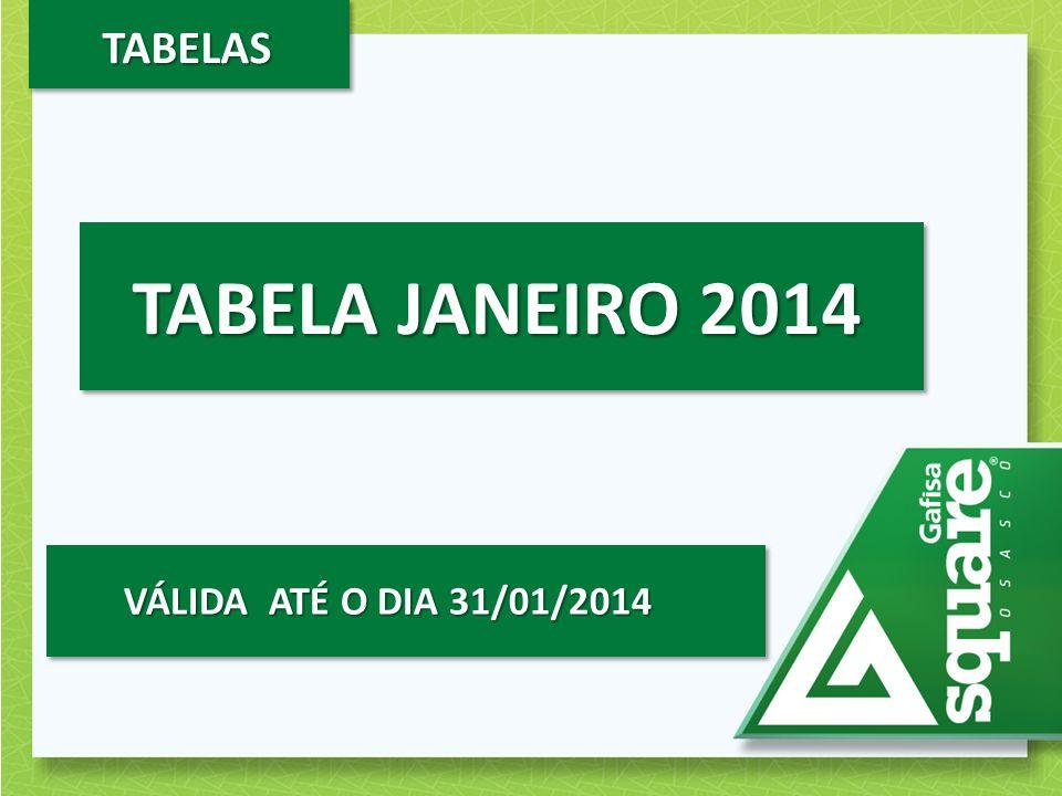 TABELAS TABELA JANEIRO 2014 VÁLIDA ATÉ O DIA 31/01/2014