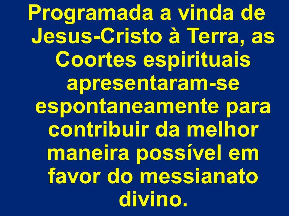 Programada a vinda de Jesus-Cristo à Terra, as Coortes espirituais apresentaram-se espontaneamente para contribuir da melhor maneira possível em favor do messianato divino.