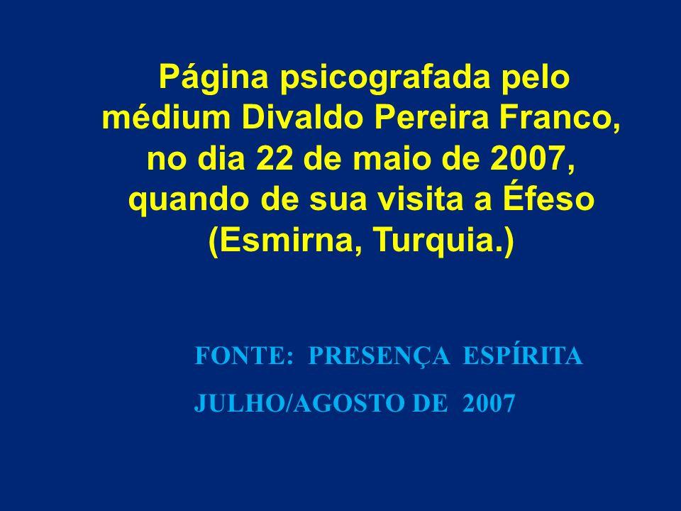 Página psicografada pelo médium Divaldo Pereira Franco, no dia 22 de maio de 2007, quando de sua visita a Éfeso (Esmirna, Turquia.)