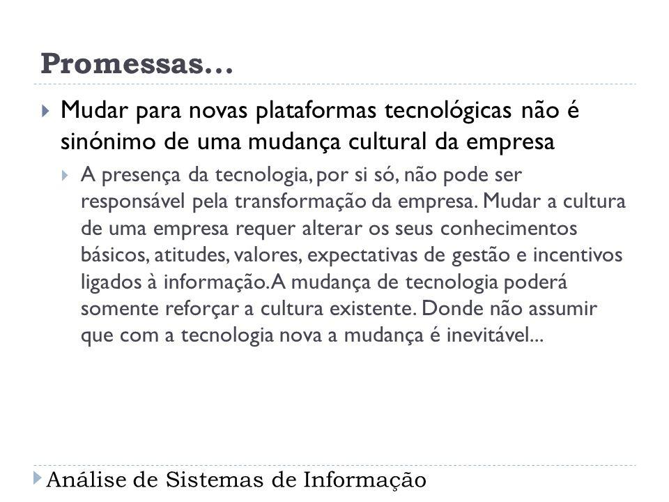 Promessas... Mudar para novas plataformas tecnológicas não é sinónimo de uma mudança cultural da empresa.