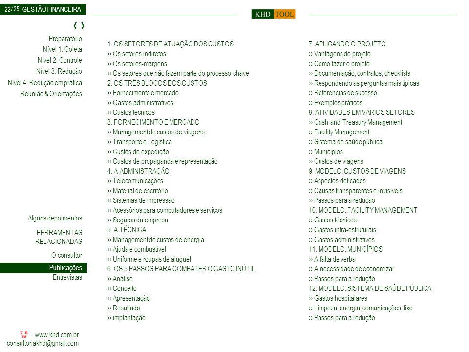 22 1. OS SETORES DE ATUAÇÃO DOS CUSTOS ›› Os setores indiretos ›› Os setores-margens ›› Os setores que não fazem parte do processo-chave.