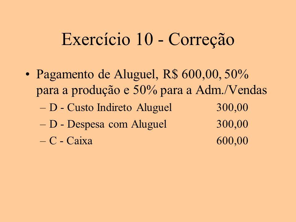 Exercício 10 - Correção Pagamento de Aluguel, R$ 600,00, 50% para a produção e 50% para a Adm./Vendas.