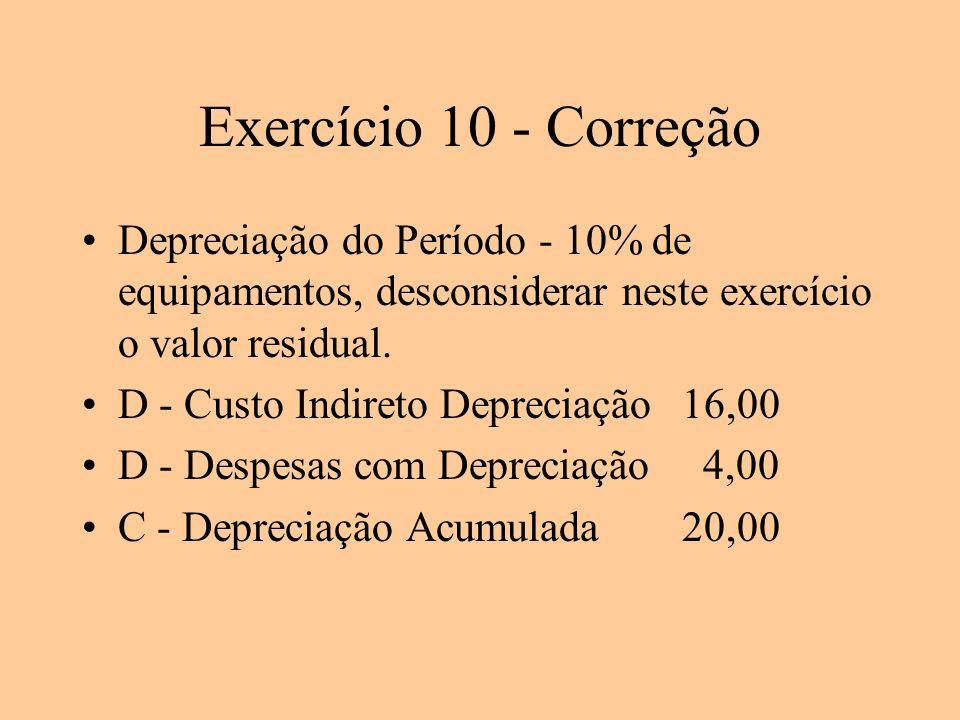 Exercício 10 - Correção Depreciação do Período - 10% de equipamentos, desconsiderar neste exercício o valor residual.