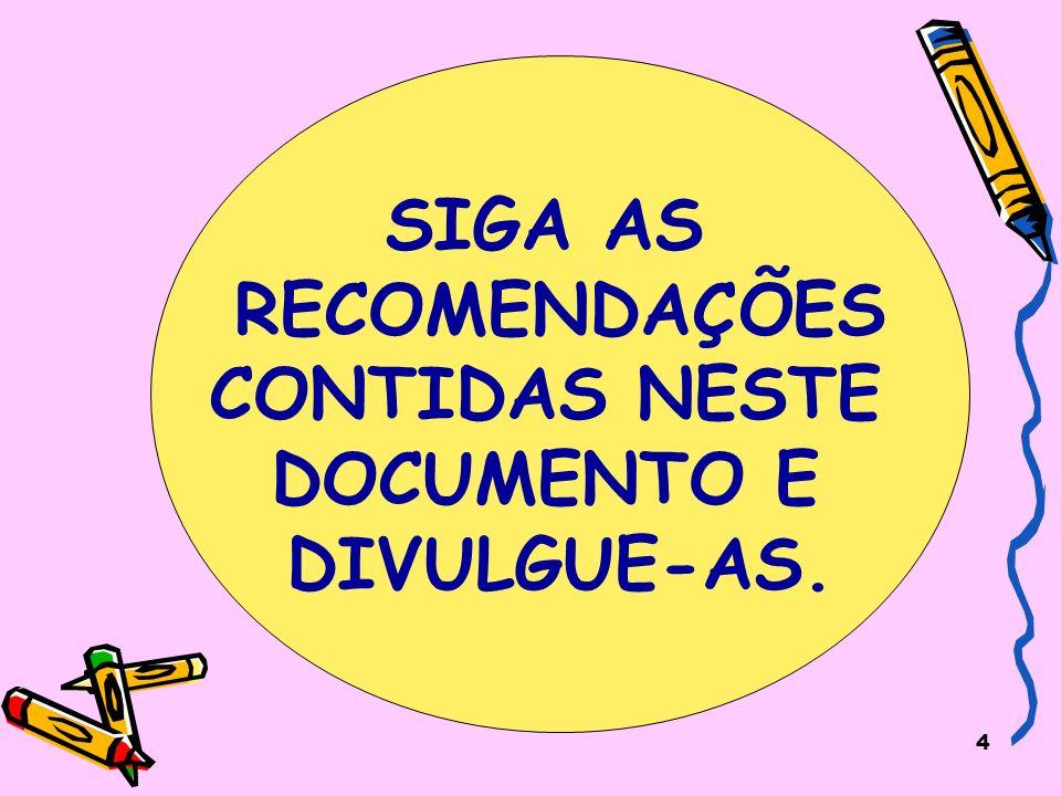 SIGA AS RECOMENDAÇÕES CONTIDAS NESTE DOCUMENTO E DIVULGUE-AS.